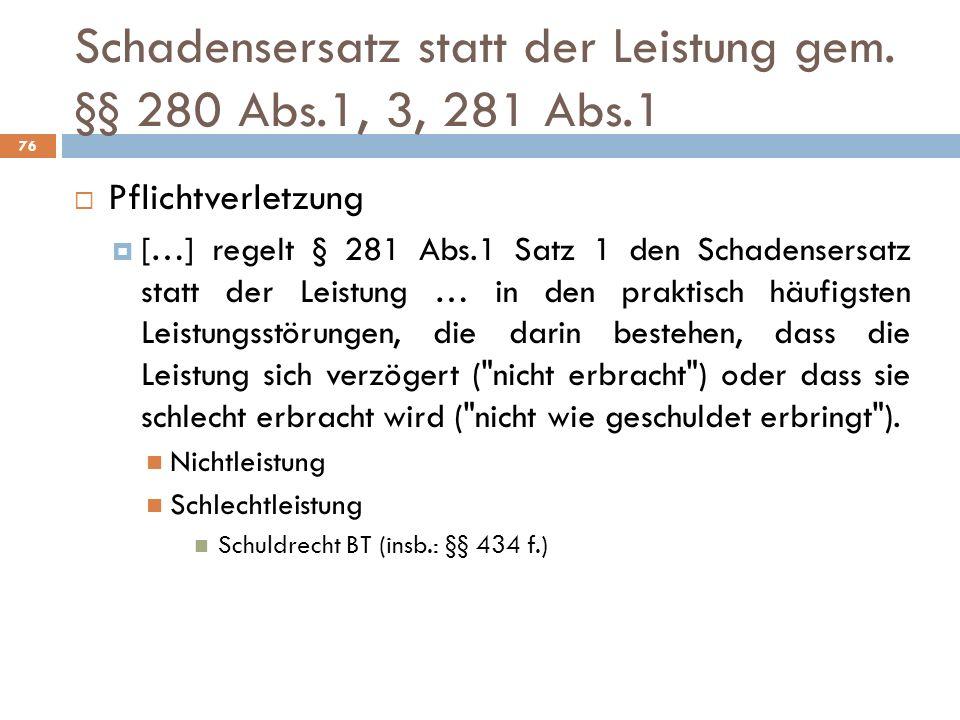 Schadensersatz statt der Leistung gem. §§ 280 Abs.1, 3, 281 Abs.1 76 Pflichtverletzung […] regelt § 281 Abs.1 Satz 1 den Schadensersatz statt der Leis