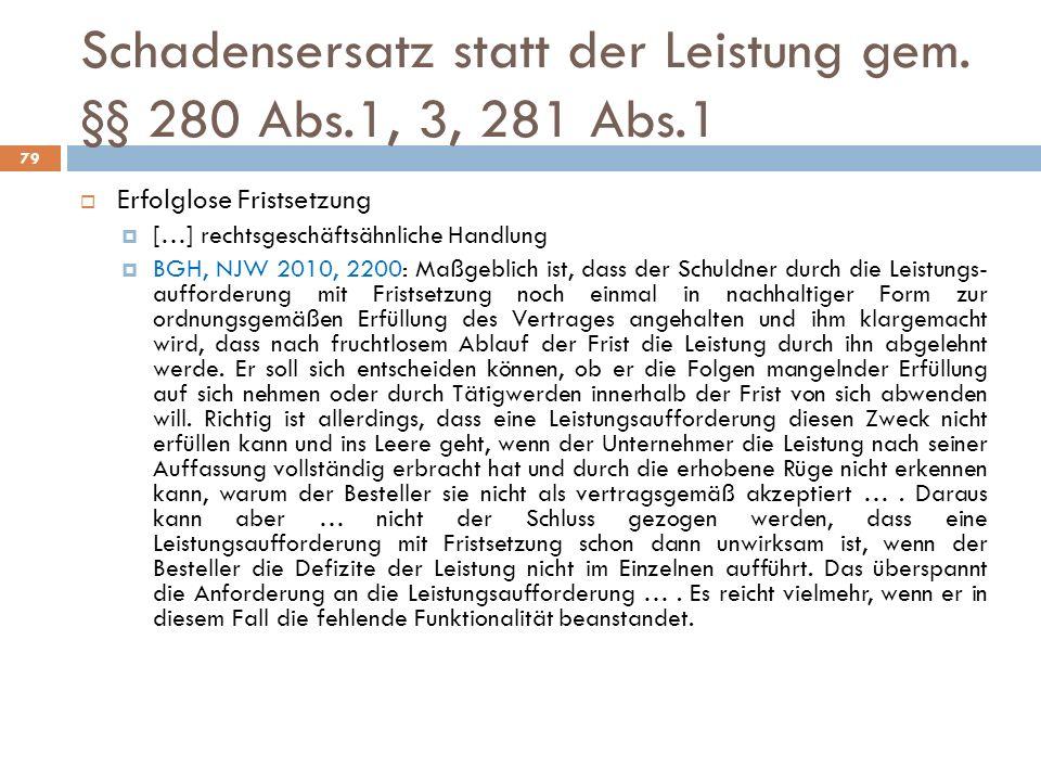 Schadensersatz statt der Leistung gem. §§ 280 Abs.1, 3, 281 Abs.1 79 Erfolglose Fristsetzung […] rechtsgeschäftsähnliche Handlung BGH, NJW 2010, 2200: