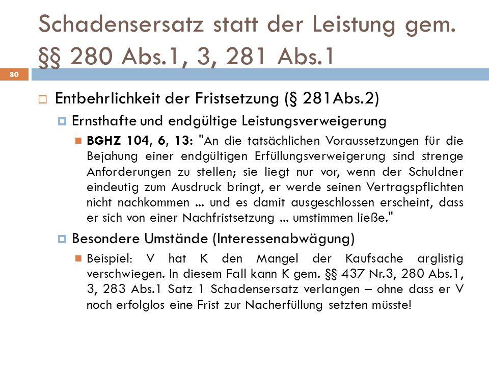 Schadensersatz statt der Leistung gem. §§ 280 Abs.1, 3, 281 Abs.1 80 Entbehrlichkeit der Fristsetzung (§ 281Abs.2) Ernsthafte und endgültige Leistungs