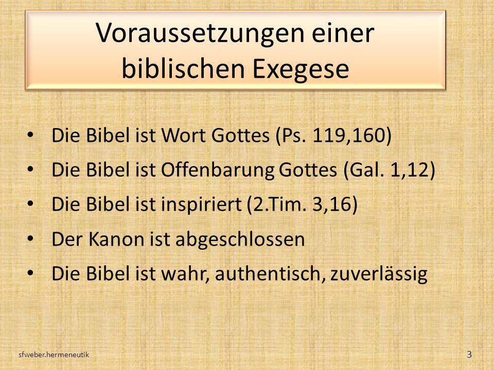 Voraussetzungen einer biblischen Exegese Die Bibel ist Wort Gottes (Ps. 119,160) Die Bibel ist Offenbarung Gottes (Gal. 1,12) Die Bibel ist inspiriert