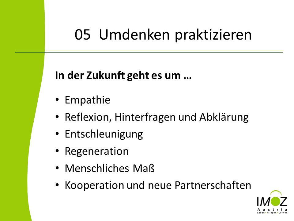 05 Umdenken praktizieren In der Zukunft geht es um … Empathie Reflexion, Hinterfragen und Abklärung Entschleunigung Regeneration Menschliches Maß Koop
