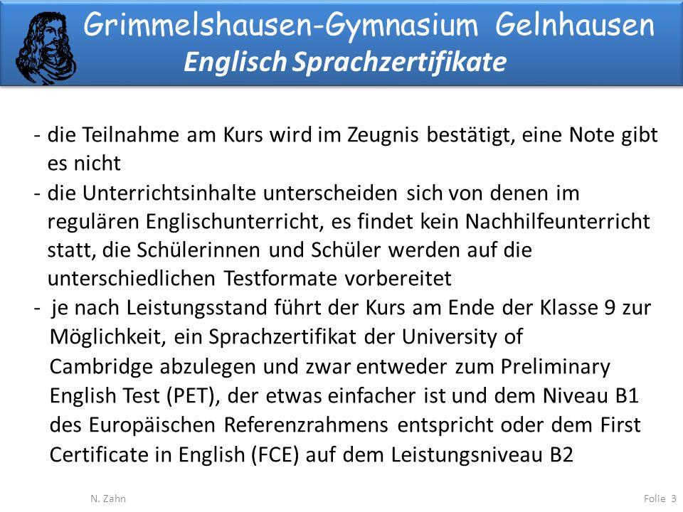 Grimmelshausen-Gymnasium Gelnhausen Englisch Sprachzertifikate Folie 3N. Zahn -die Teilnahme am Kurs wird im Zeugnis bestätigt, eine Note gibt es nich