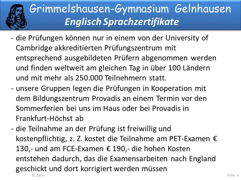 Grimmelshausen-Gymnasium Gelnhausen Englisch Sprachzertifikate Folie 4N. Zahn -die Prüfungen können nur in einem von der University of Cambridge akkre
