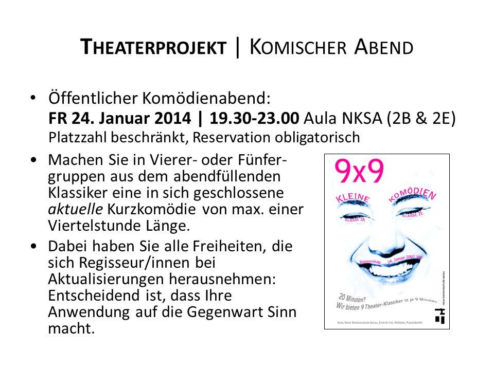 T HEATERPROJEKT | K OMISCHER A BEND Öffentlicher Komödienabend: FR 24. Januar 2014 | 19.30-23.00 Aula NKSA (2B & 2E) Platzzahl beschränkt, Reservation