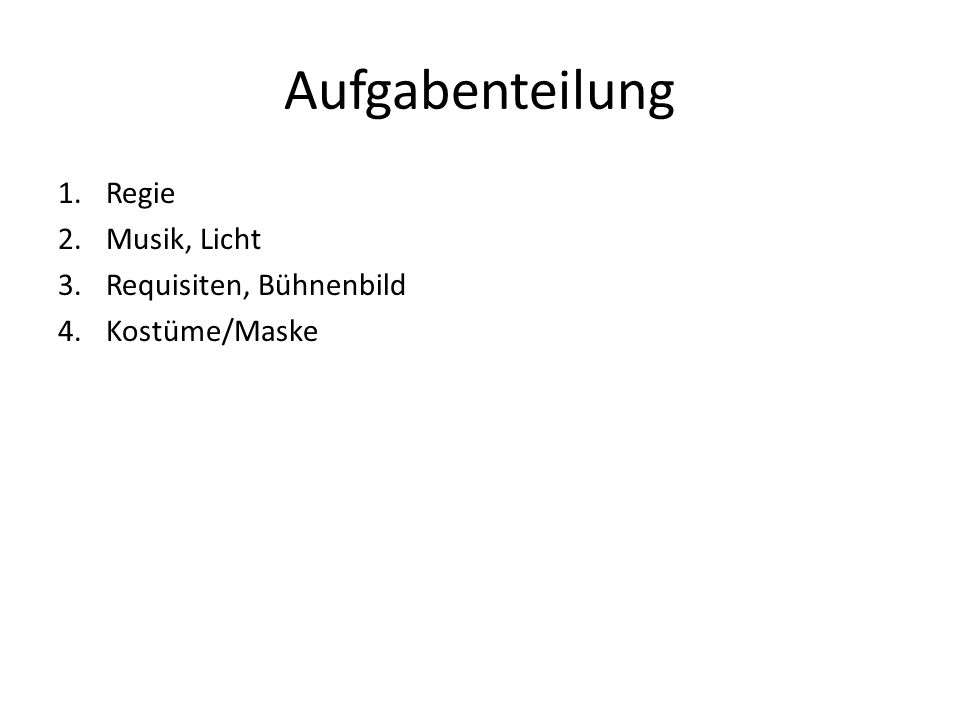 Aufgabenteilung 1.Regie 2.Musik, Licht 3.Requisiten, Bühnenbild 4.Kostüme/Maske