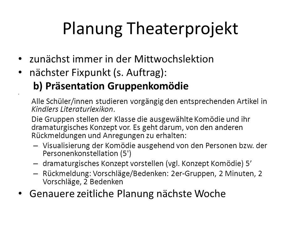 Planung Theaterprojekt zunächst immer in der Mittwochslektion nächster Fixpunkt (s. Auftrag): b) Präsentation Gruppenkomödie Alle Schüler/innen studie