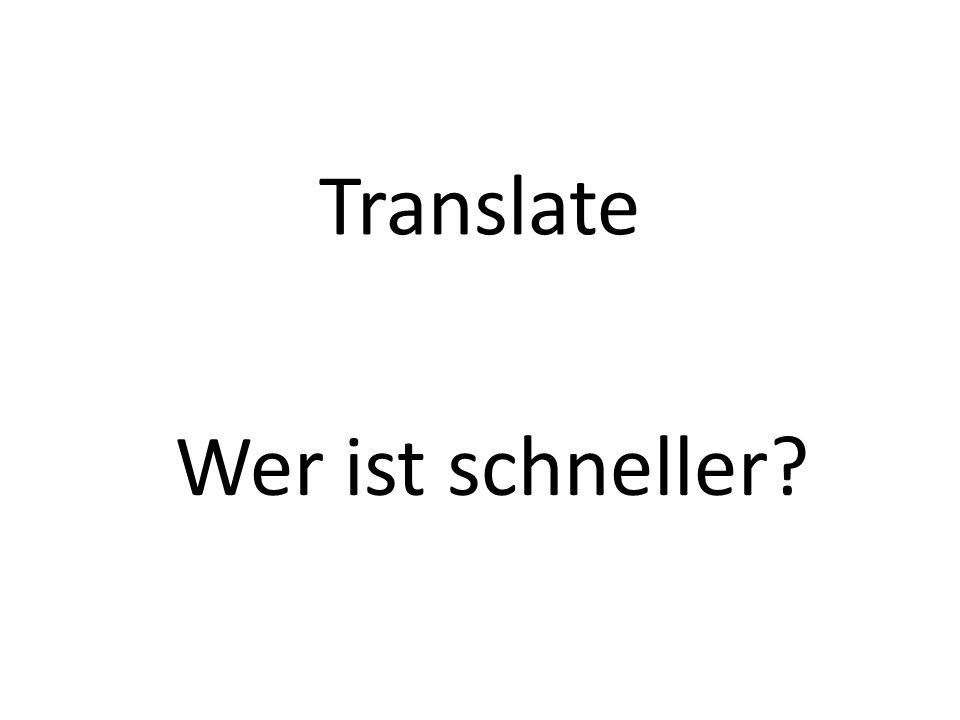 Translate Wer ist schneller