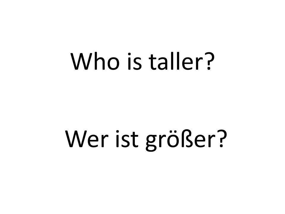 Who is taller Wer ist größer