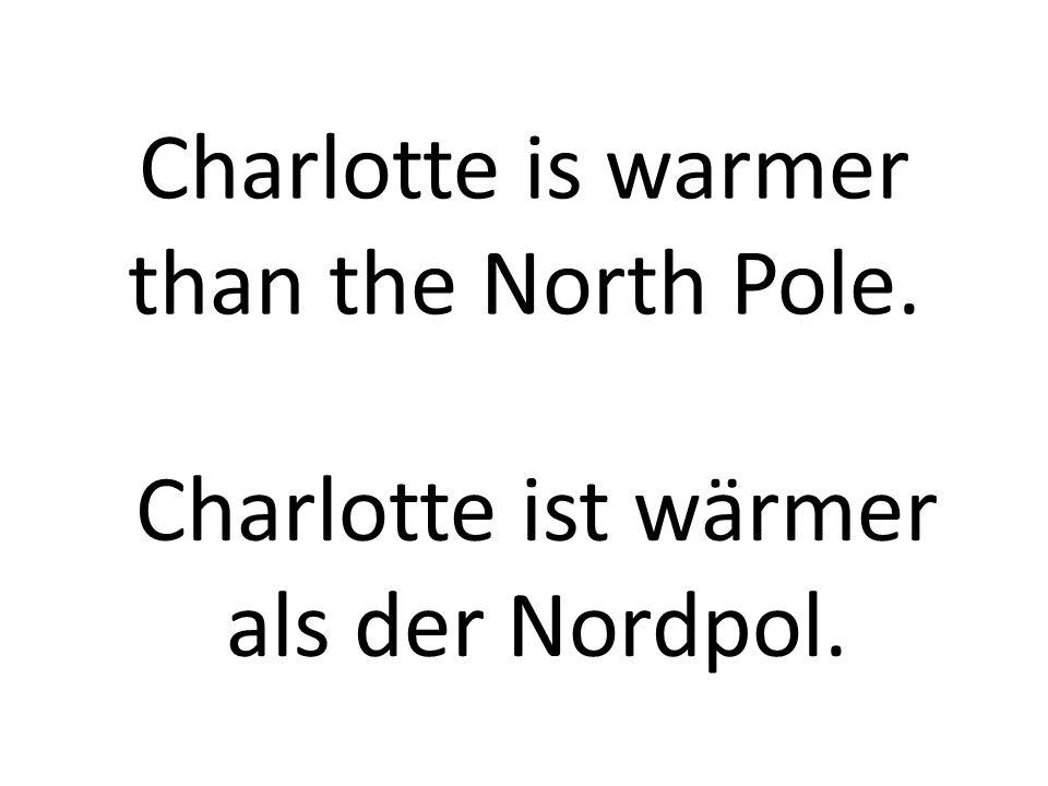 The winter is coldest. Der Winter ist am kältesten.