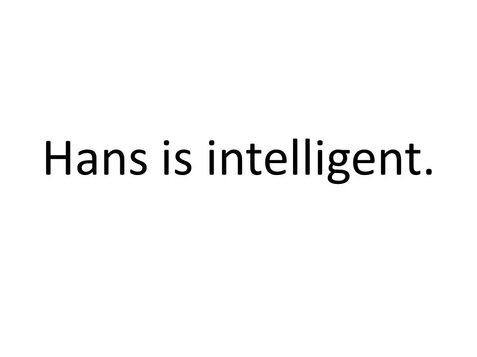 Hans is intelligent.