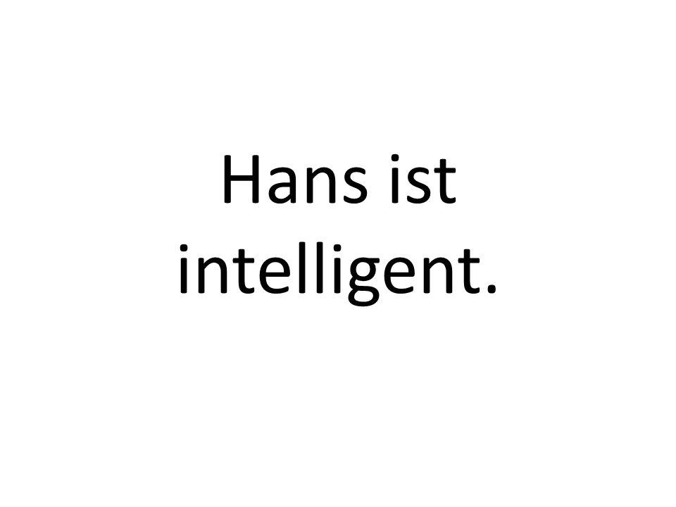 Hans ist intelligent.