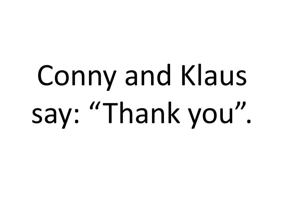 Conny and Klaus say: Thank you.