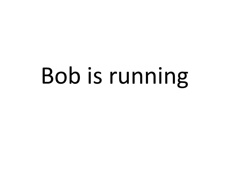 Bob is running