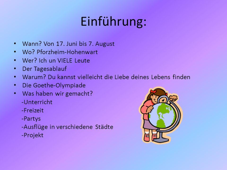 Einführung: Wann? Von 17. Juni bis 7. August Wo? Pforzheim-Hohenwart Wer? Ich un VIELE Leute Der Tagesablauf Warum? Du kannst vielleicht die Liebe dei