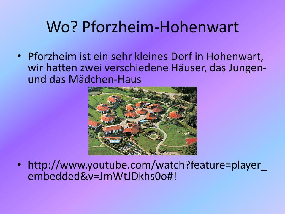 Wo? Pforzheim-Hohenwart Pforzheim ist ein sehr kleines Dorf in Hohenwart, wir hatten zwei verschiedene Häuser, das Jungen- und das Mädchen-Haus http:/