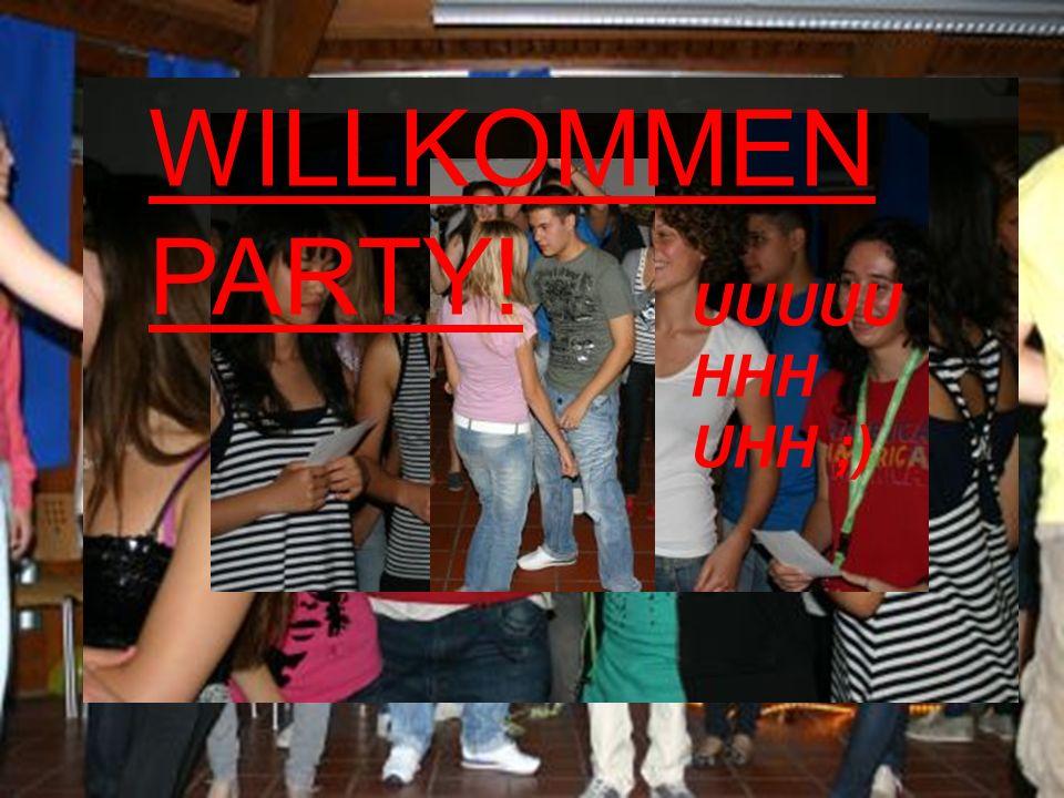 UUUUU HHH UHH ;) WILLKOMMEN PARTY!