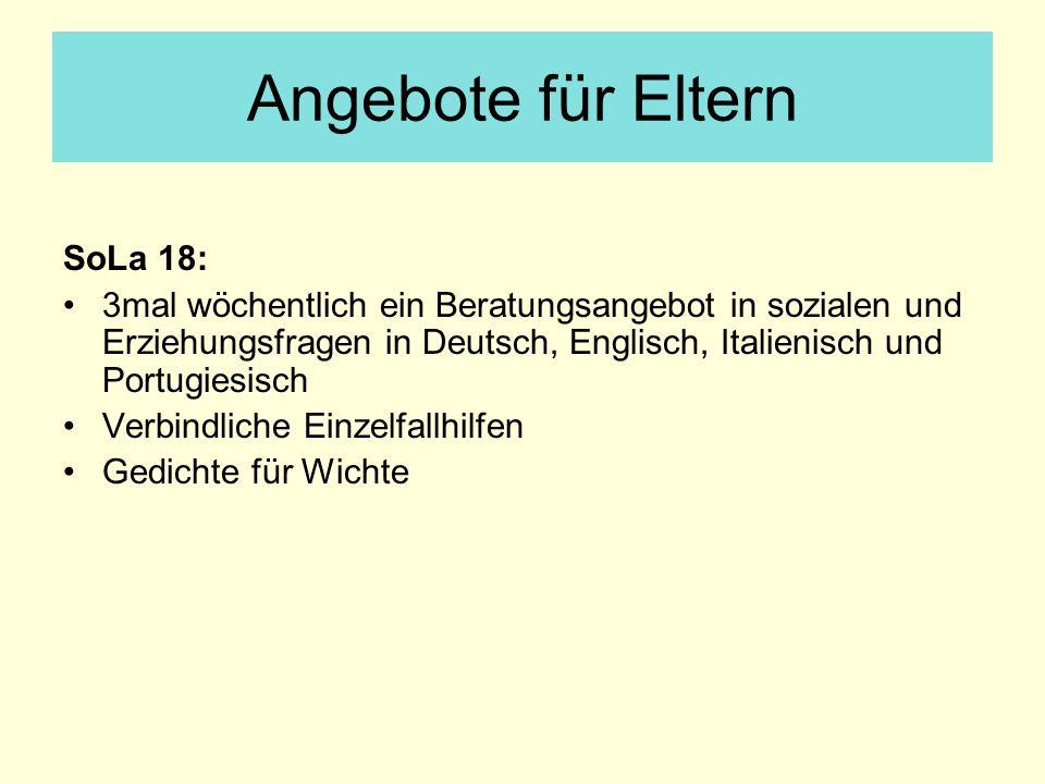 Angebote für Eltern SoLa 18: 3mal wöchentlich ein Beratungsangebot in sozialen und Erziehungsfragen in Deutsch, Englisch, Italienisch und Portugiesisc