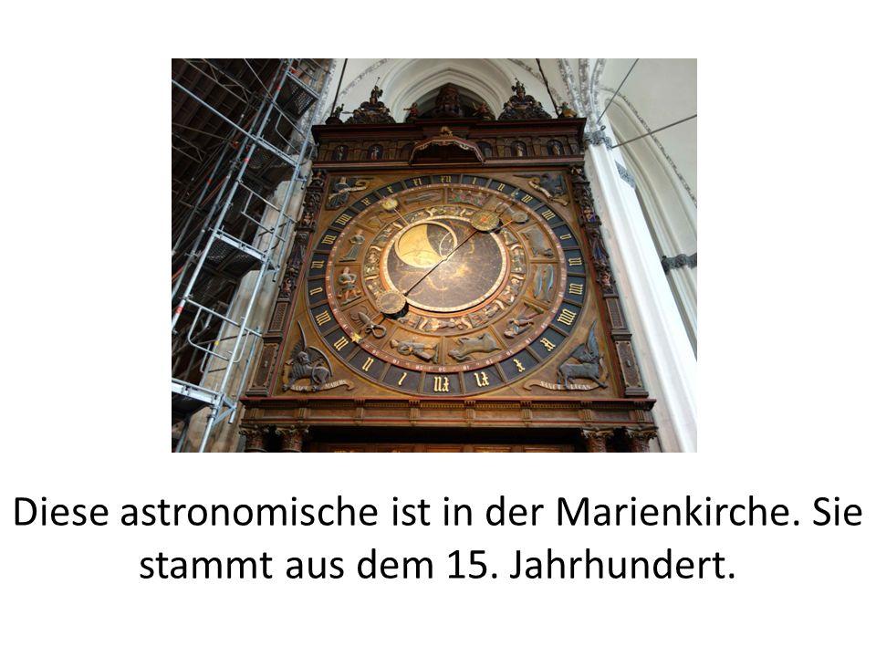 Diese astronomische ist in der Marienkirche. Sie stammt aus dem 15. Jahrhundert.