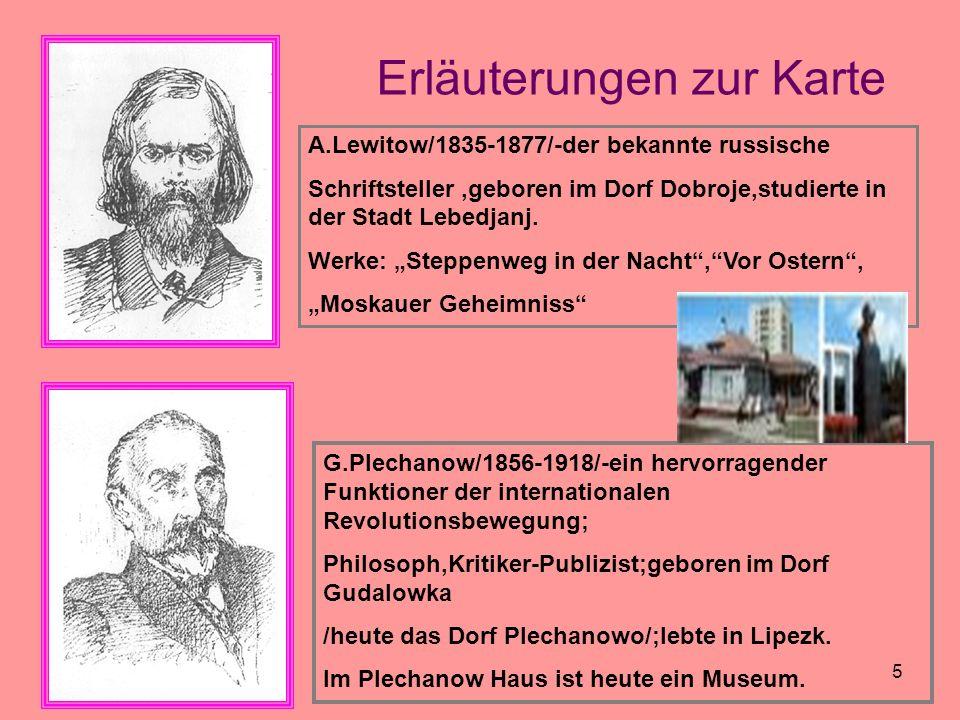 Erläuterungen zur Karte A.Lewitow/1835-1877/-der bekannte russische Schriftsteller,geboren im Dorf Dobroje,studierte in der Stadt Lebedjanj. Werke: St