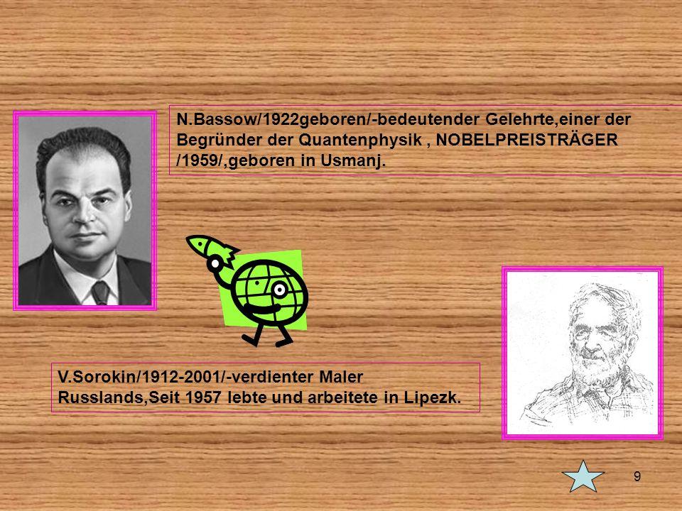 V.Sorokin/1912-2001/-verdienter Maler Russlands,Seit 1957 lebte und arbeitete in Lipezk. N.Bassow/1922geboren/-bedeutender Gelehrte,einer der Begründe