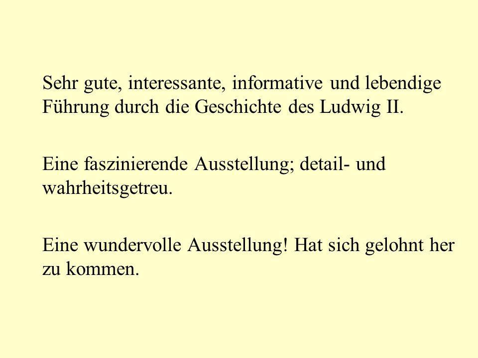 Sehr gute, interessante, informative und lebendige Führung durch die Geschichte des Ludwig II. Eine faszinierende Ausstellung; detail- und wahrheitsge