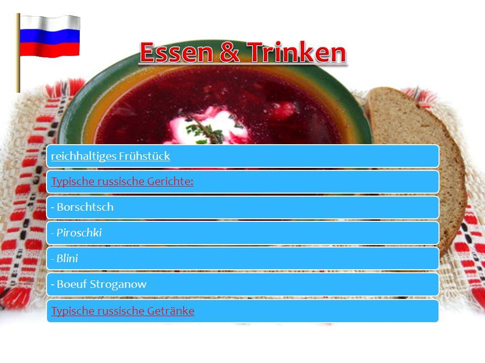 reichhaltiges FrühstückTypische russische Gerichte:- Borschtsch- Piroschki- BliniTypische russische Getränke- Boeuf Stroganow