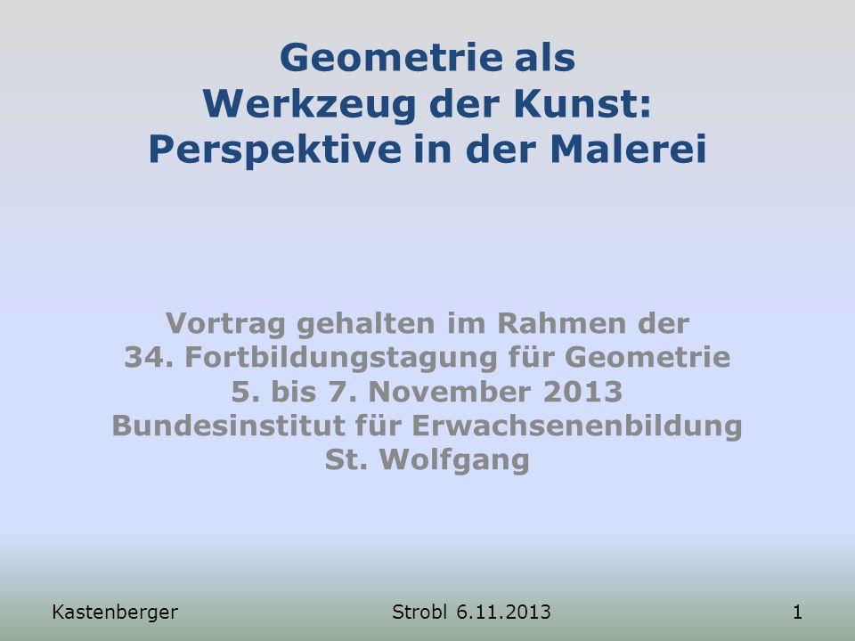 Geometrie als Werkzeug der Kunst: Perspektive in der Malerei Vortrag gehalten im Rahmen der 34. Fortbildungstagung für Geometrie 5. bis 7. November 20