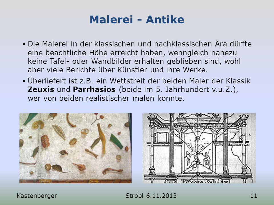 Malerei - Antike KastenbergerStrobl 6.11.201311 Die Malerei in der klassischen und nachklassischen Ära dürfte eine beachtliche Höhe erreicht haben, we
