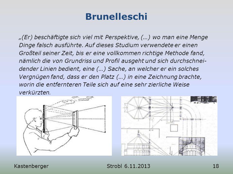 Brunelleschi KastenbergerStrobl 6.11.201318 (Er) beschäftigte sich viel mit Perspektive, (…) wo man eine Menge Dinge falsch ausführte. Auf dieses Stud