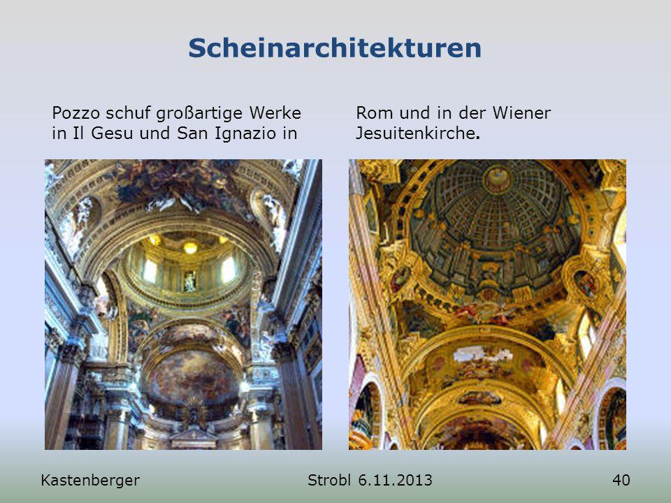 Scheinarchitekturen Pozzo schuf großartige Werke in Il Gesu und San Ignazio in Rom und in der Wiener Jesuitenkirche. KastenbergerStrobl 6.11.201340