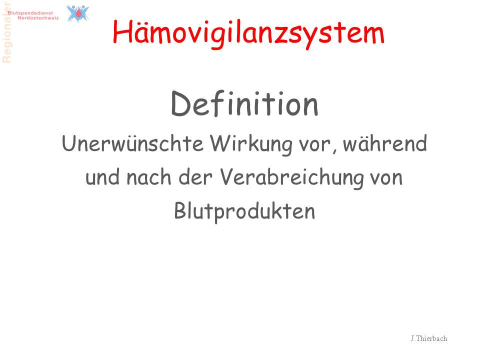 3 Hämovigilanzsystem Definition Unerwünschte Wirkung vor, während und nach der Verabreichung von Blutprodukten J.Thierbach