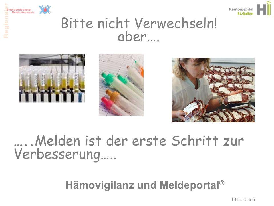 …..Melden ist der erste Schritt zur Verbesserung….. Hämovigilanz und Meldeportal ® J.Thierbach Bitte nicht Verwechseln! aber….