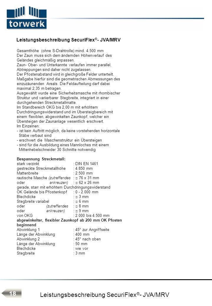 Leistungsbeschreibung SecuriFlex ® - JVA/MRV Gesamthöhe (ohne S-Drahtrolle):mind. 4.500 mm Der Zaun muss sich dem ändernden Höhenverlauf des Geländes