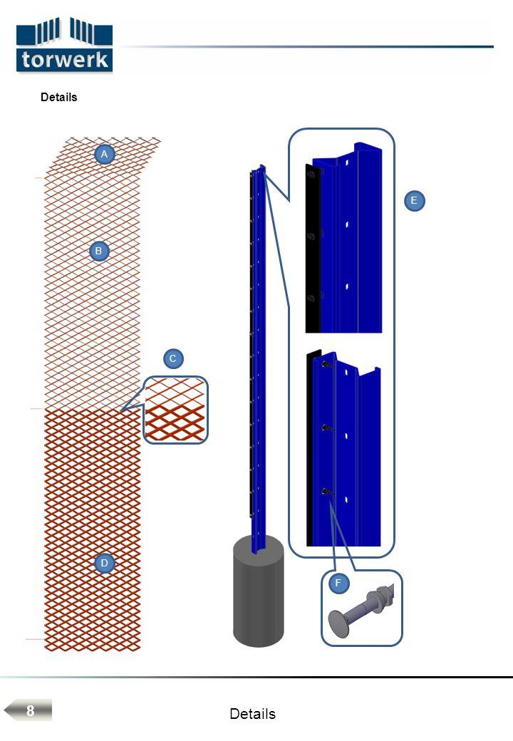 Legende Details Sicherheitsverschraubung: - Schlossschraube DIN 603 M8, Güte A4 und Abrissmutter M8, Güte A2 - Abstand zwischen Schrauben 200 mm B C D E F A Einteilige Matte nahtloser Übergang zwischen starren und flexiblen Streckmetallbereich 9 Abgewinkelter, flexibler Zaunkopf: - einseitig wirkender Übersteigschutz - Maschenende scharf aufgeschnitten - Materialstärke 76 x 31 x 3 x 3 mm - Abwicklung: 135°/400mm/45°50 mm Variablen: Winkel, Maschenweite Streckmetallmattenbereich: - Materialstärke 76 x 31 x 3 x 3 mm - flexibel und scharfgratig erschwertes Emporklettern - Bereich: 2,0 m OKG bis Zaunkrone Variablen: Anwendungsbereich, Stegbreite, Maschenweite Streckmetallmattenbereich: - Materialstärke 76 x 31 x 9 x 3 mm - starr hoher Durchdringungswiderstand - Bereich: 0,40 m UKG bis´2,0 m OKG Variablen: Anwendungsbereich, Stegbreite, Maschenweite Sigma-S-Pfosten: - 160/65/5 x 5.000 mm - durchgehende Flachabdeckleiste FL 50/3 - stückfeuerverzinkt DIN EN 1461 Variablen: Querschnitt und Materialdicke nach statischen Erfordernissen Details