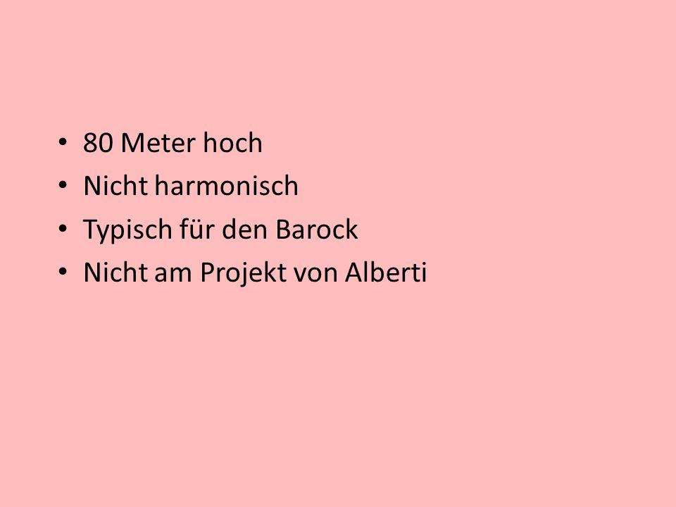 80 Meter hoch Nicht harmonisch Typisch für den Barock Nicht am Projekt von Alberti