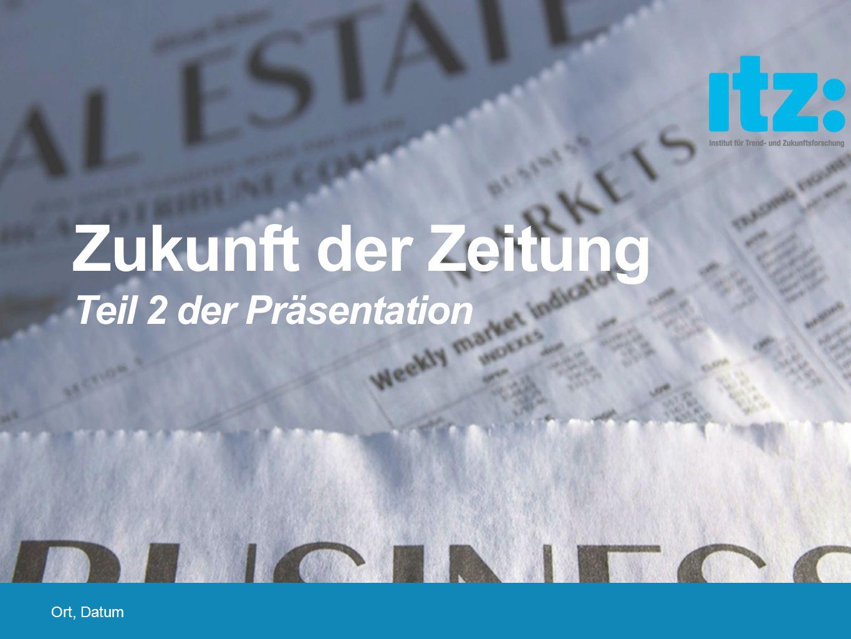 Ort, Datum Zukunft der Zeitung Teil 2 der Präsentation
