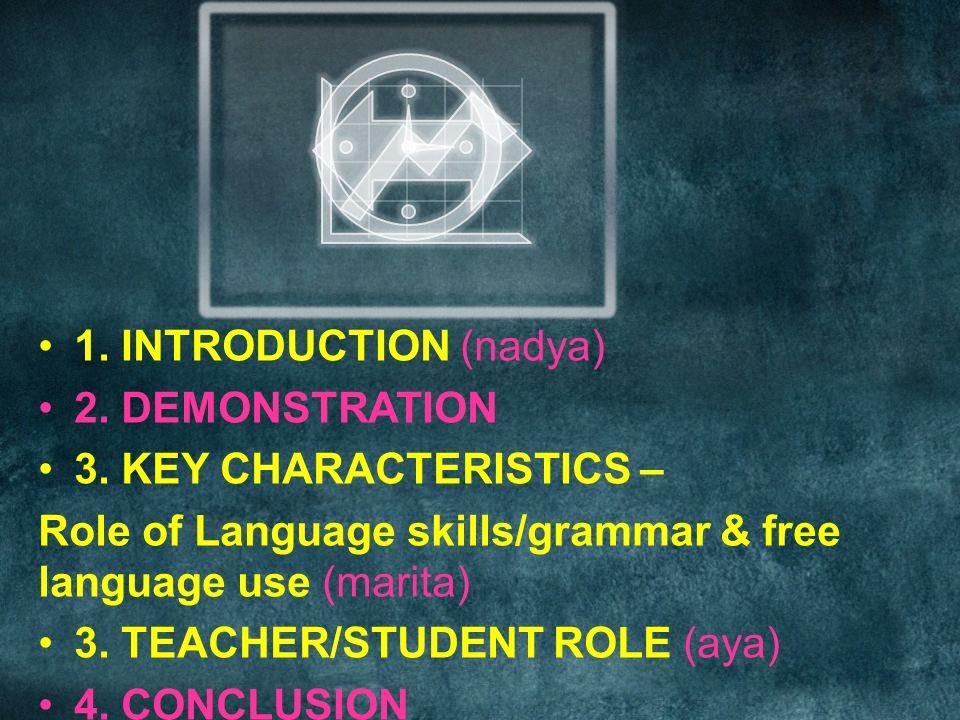 1. INTRODUCTION (nadya) 2. DEMONSTRATION 3. KEY CHARACTERISTICS – Role of Language skills/grammar & free language use (marita) 3. TEACHER/STUDENT ROLE