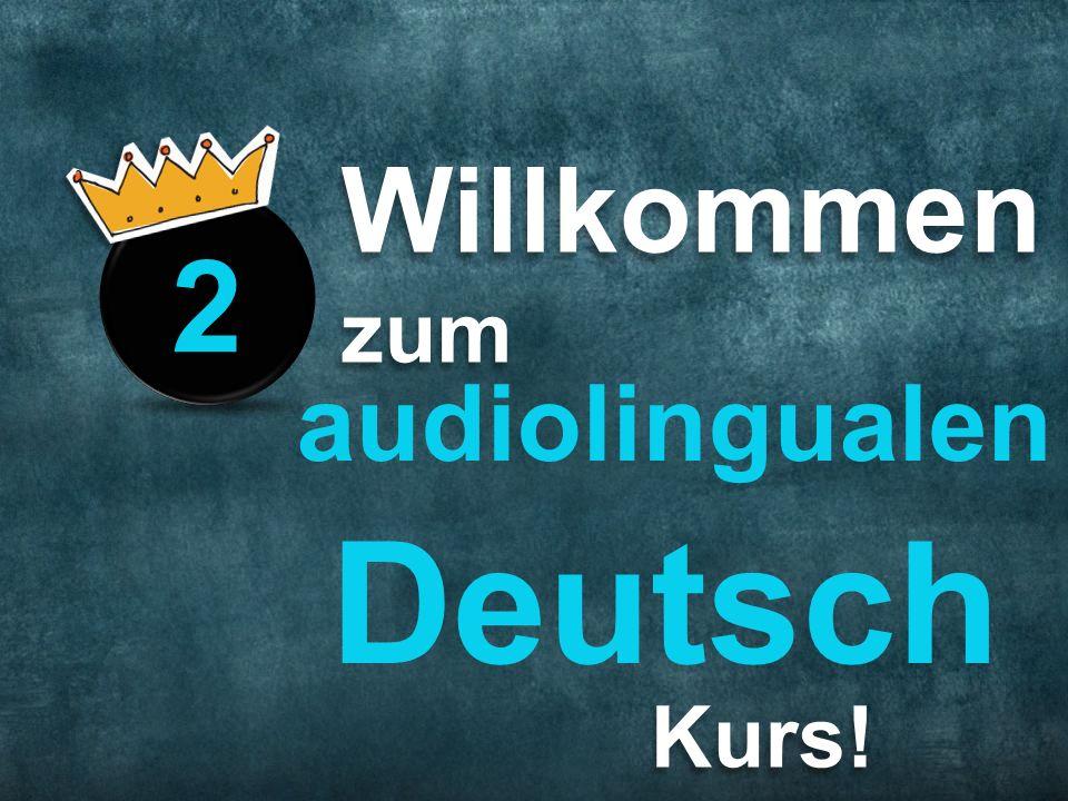 Willkommenzum Kurs! audiolingualen Deutsch 2