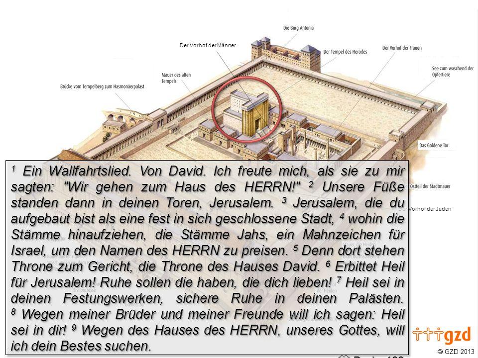GZD 2013 Der Vorhof der Juden Der Vorhof der Männer 1 Ein Wallfahrtslied. Von David. Ich freute mich, als sie zu mir sagten: