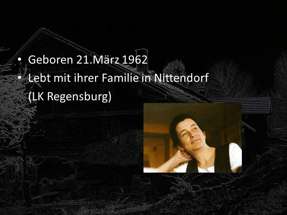 Andrea Maria Schenkel Geboren 21.März 1962 Lebt mit ihrer Familie in Nittendorf (LK Regensburg)