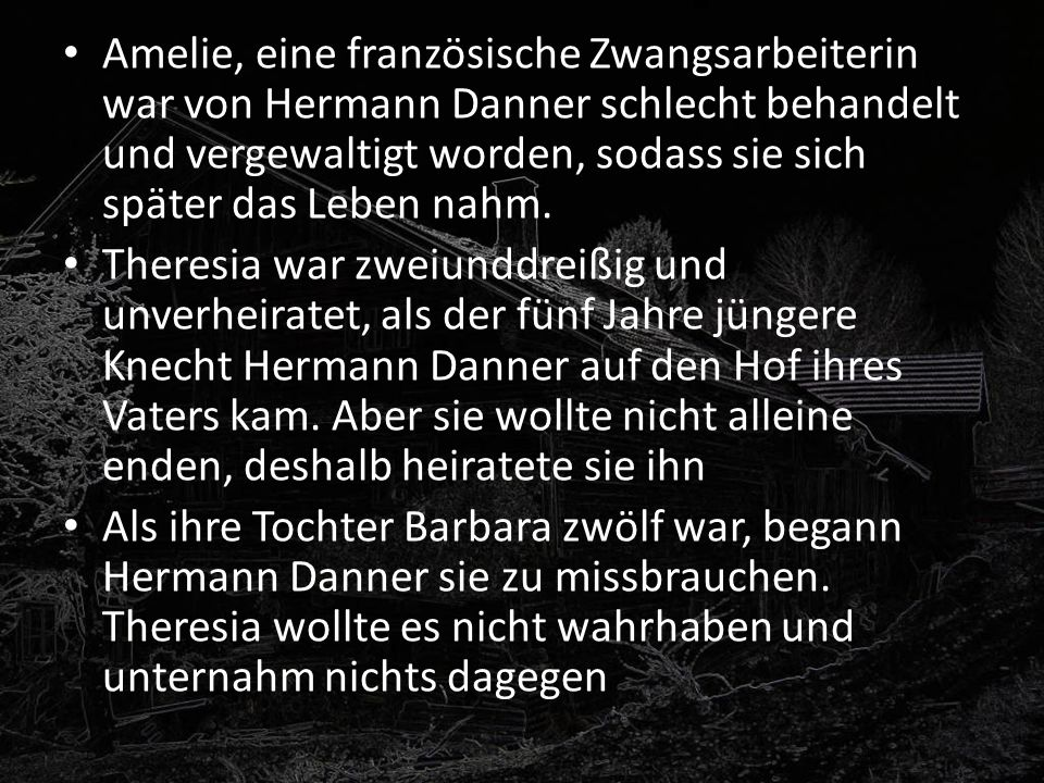 Amelie, eine französische Zwangsarbeiterin war von Hermann Danner schlecht behandelt und vergewaltigt worden, sodass sie sich später das Leben nahm. T