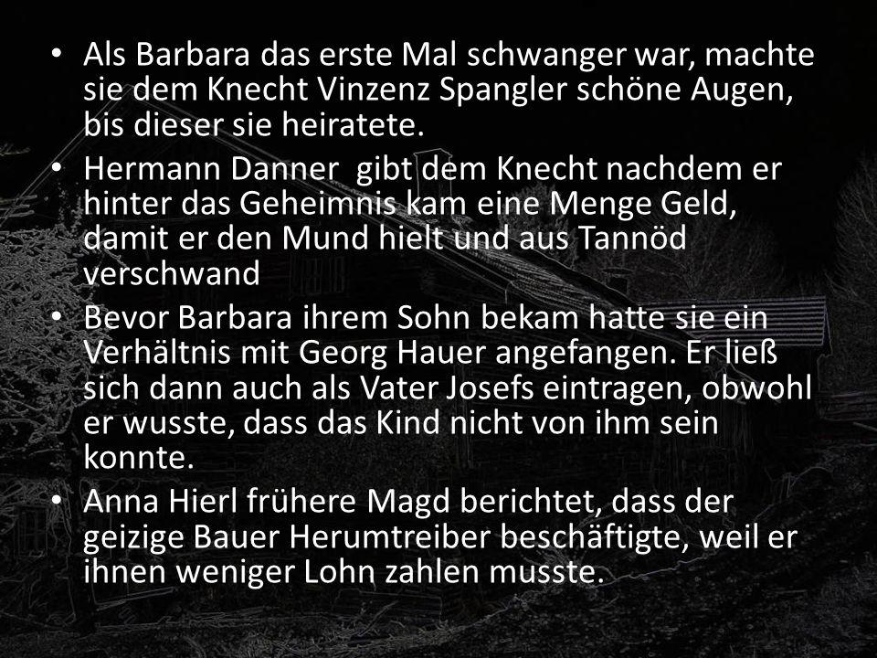 Als Barbara das erste Mal schwanger war, machte sie dem Knecht Vinzenz Spangler schöne Augen, bis dieser sie heiratete. Hermann Danner gibt dem Knecht