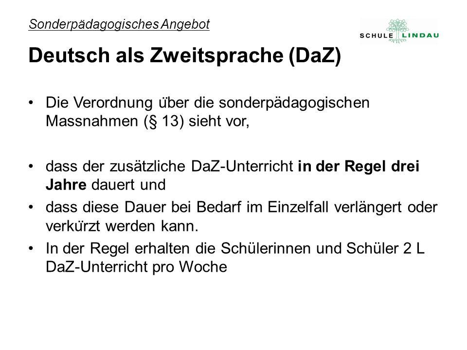 Sonderpädagogisches Angebot Deutsch als Zweitsprache (DaZ) Die Verordnung u ̈ ber die sonderpädagogischen Massnahmen (§ 13) sieht vor, dass der zusätz