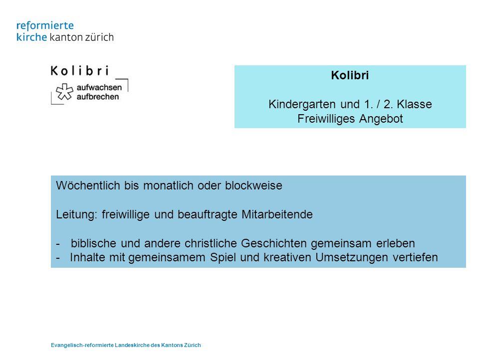 Kolibri Kindergarten und 1. / 2. Klasse Freiwilliges Angebot Wöchentlich bis monatlich oder blockweise Leitung: freiwillige und beauftragte Mitarbeite