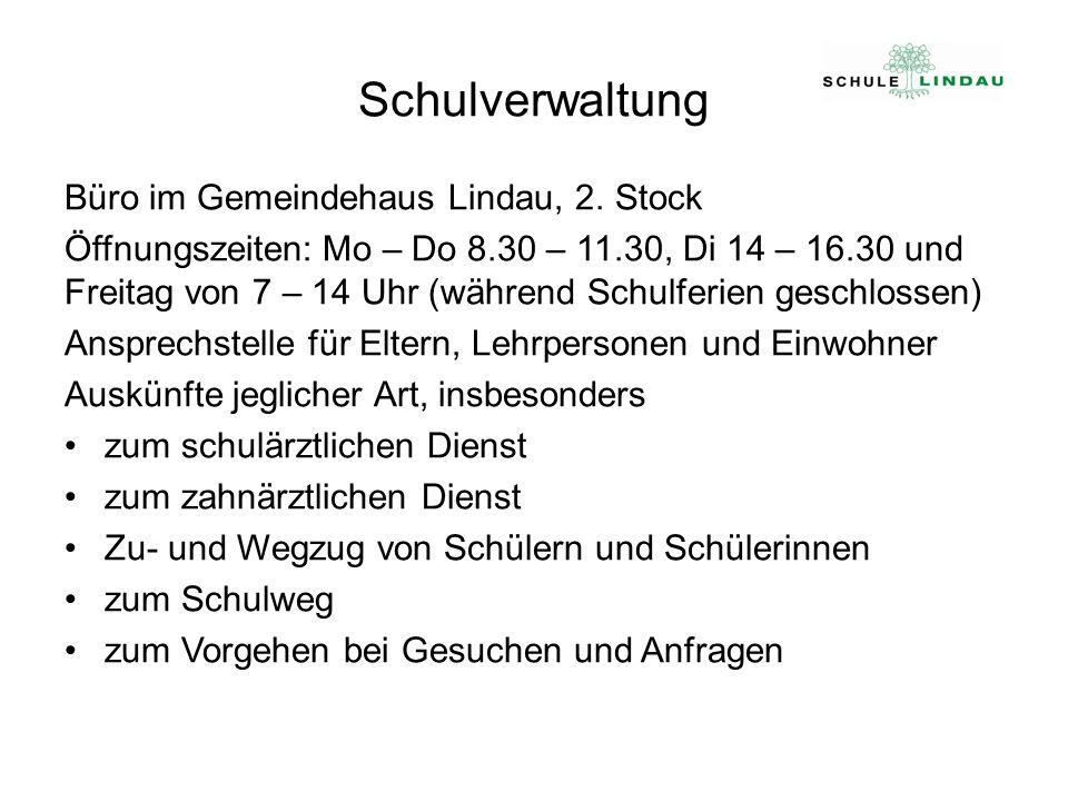 Schulverwaltung Büro im Gemeindehaus Lindau, 2. Stock Öffnungszeiten: Mo – Do 8.30 – 11.30, Di 14 – 16.30 und Freitag von 7 – 14 Uhr (während Schulfer