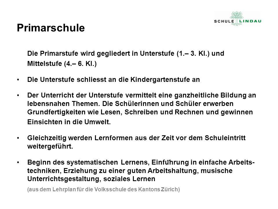 Primarschule Die Primarstufe wird gegliedert in Unterstufe (1.– 3. Kl.) und Mittelstufe (4.– 6. Kl.) Die Unterstufe schliesst an die Kindergartenstufe