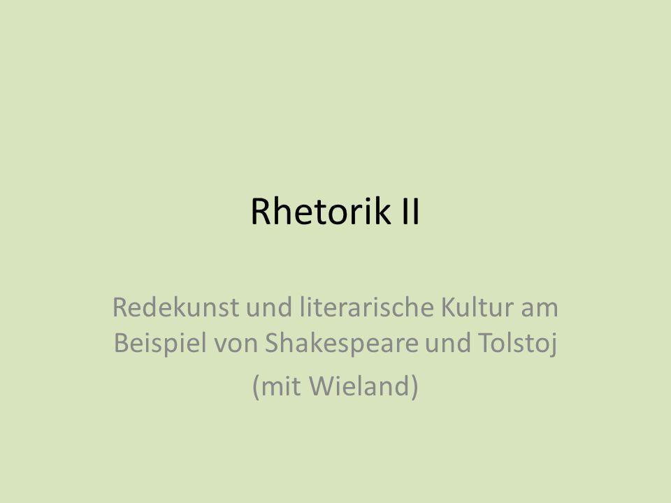 Rhetorik II Redekunst und literarische Kultur am Beispiel von Shakespeare und Tolstoj (mit Wieland)
