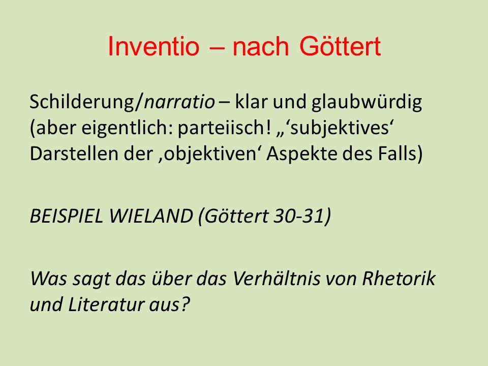 Inventio – nach Göttert Schilderung/narratio – klar und glaubwürdig (aber eigentlich: parteiisch.