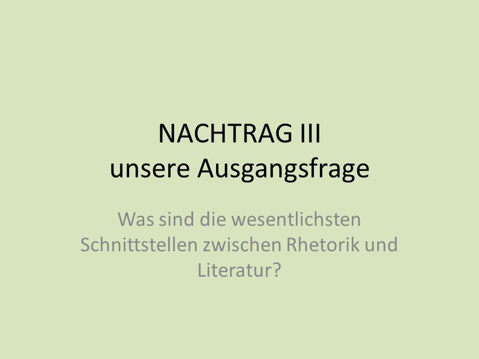 NACHTRAG III unsere Ausgangsfrage Was sind die wesentlichsten Schnittstellen zwischen Rhetorik und Literatur?