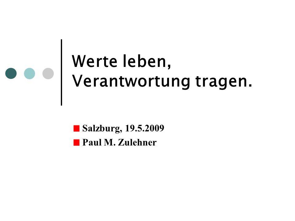 Werte leben, Verantwortung tragen. Salzburg, 19.5.2009 Paul M. Zulehner